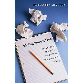 Writing Brave and Free Encouraging Words for People Who Want to Start Writing by Kooser & Ted