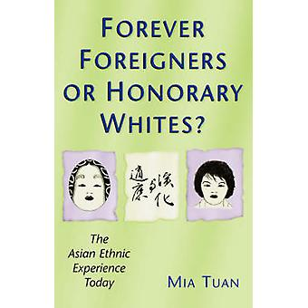 Forever Foreigners or Honorary Whites The Asian Ethnic Experience Today by Tuan & Mia