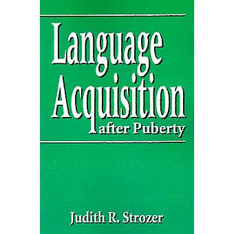 Language Acquisition After Puberty by Strozer & Judith R.