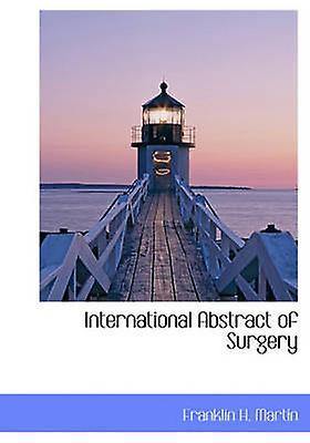 International Abstract of Surgery by Martin & Franklin H