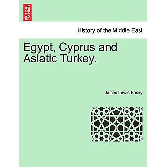 Egypt Cyprus and Asiatic Turkey. by Farley & James Lewis