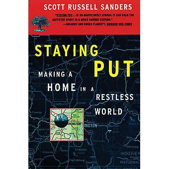 Staying Put Making a Home in a Restless World by Sanders & Scott Russell