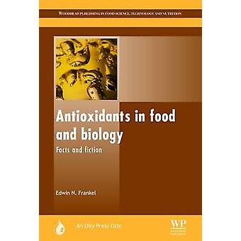 Antioxidants in Food and Biology Facts and Fiction by Frankel & Edwin