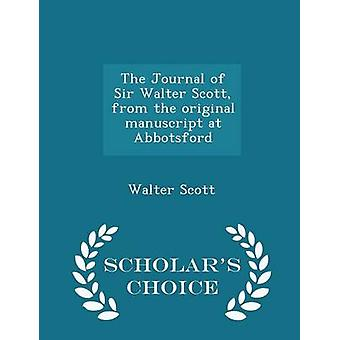 The Journal of Sir Walter Scott from the original manuscript at Abbotsford  Scholars Choice Edition by Scott & Walter