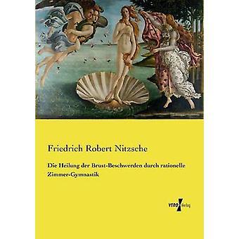 Die Heilung der BrustBeschwerden durch rationelle ZimmerGymnastik av Nitzsche & Friedrich Robert