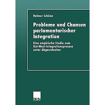 Probleme und Chancen parlamentarischer Integration Eine empirische Studie zum OstWestIntegrationsprozess unter Abgeordneten av Schne & Helmar