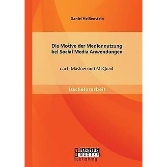 Sterben Sie Motive der Mediennutzung Bei Social Media Anwendungen Nach Maslow Und McQuail von Heienstein & Daniel
