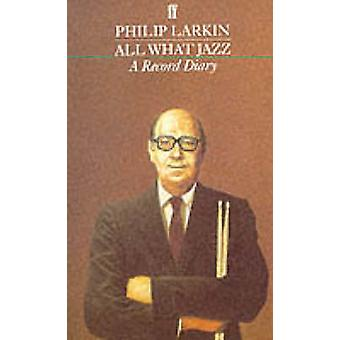 All What Jazz - A Record Diary 1961-1971 (Main) by Philip Larkin - 978