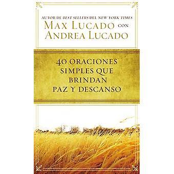 40 Oraciones Sencillas Que Traen Paz y Descanso by Max Lucado - 97807