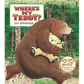 Where's My Teddy? - 25th Anniversary Edition by Jez Alborough - 978076