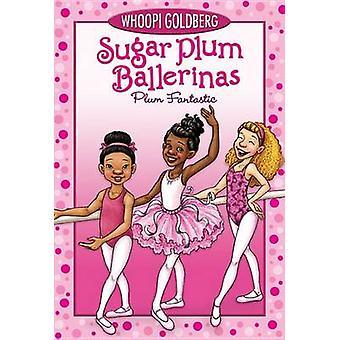 Sugar Plum Ballerinas - Plum Fantastic by Whoopi Goldberg - 9780786852