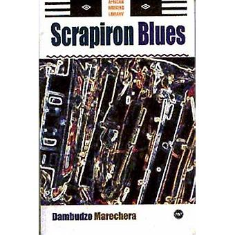 Scrapiron Blues (New edition) by Dambudzo Marechera - Flora Veit-Wild