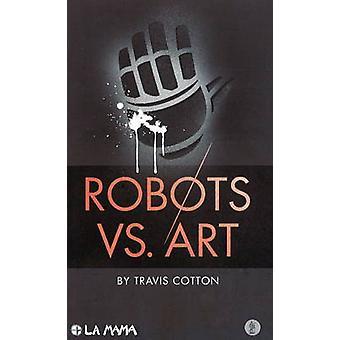 Robots vs Art by Travis Cotton - 9780868199863 Book