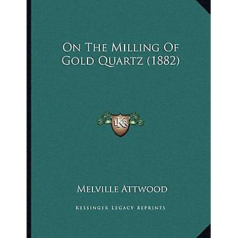 On the Milling of Gold Quartz (1882) by Melville Attwood - 9781164140