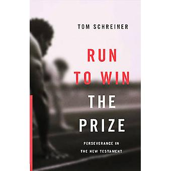 Run to Win the Prize - Perseverance in the New Testament by Thomas R.