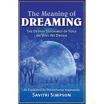 The Meaning of Dreaming - The Deeper Meaning of Yoga on Why We Dream a
