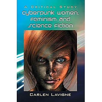 Cyberpunk Women, Feminism and Science Fiction: A Critical Study