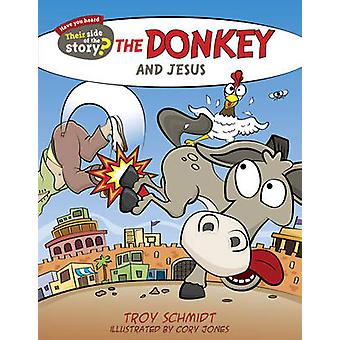 The Donkey and Jesus by Troy Schmidt - Cory Jones - 9781433687198 Book