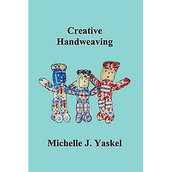 Creative Handweaving by Yaskel & Michelle J.