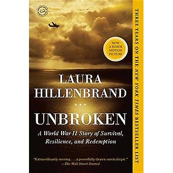 Unbroken - A World War II Story of Survival - Resilience - and Redempt