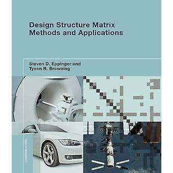 Design Structure Matrix Methods and Applications by Steven D. Eppinger & Tyson R. Browning