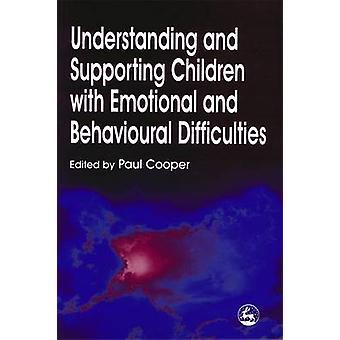Comprendre et soutenir les enfants présentant des difficultés émotionnelles et comportementales par Paul Cooper & Paul Cooper