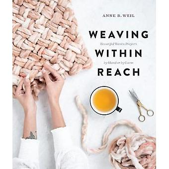 Weaving Within Reach - Beautiful First Projects with and Without a Loo