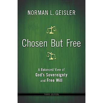 Gewählt aber frei - einen ausgewogenen Überblick über die Souveränität Gottes und freien Willen (