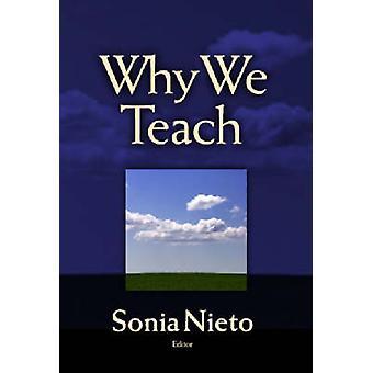 Why We Teach by Sonia Nieto - 9780807745939 Book