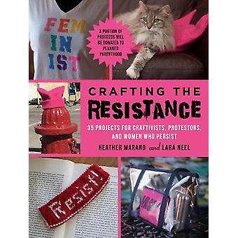 Crafting the Resistance - 35 Projects for Craftivists - Protestors - a