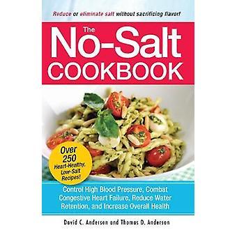 The No-salt Cookbook - Reduce or Eliminate Salt without Sacrificing Fl