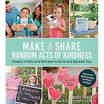 Make & Share Random Acts of Kindness by Mique Provost - 9781624141928