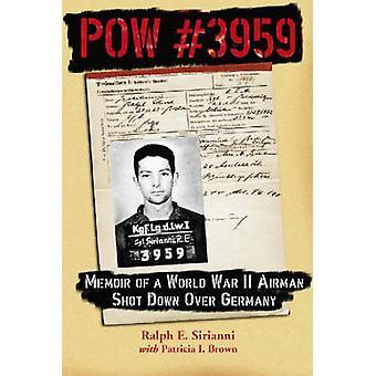 POW No. 3959 - memoires van een tweede Wereldoorlog piloot Shot Down Over Duitsland