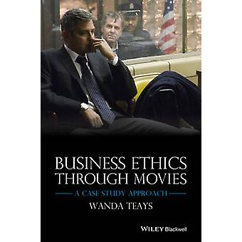 Business Ethics Through Movies by Wanda Teays