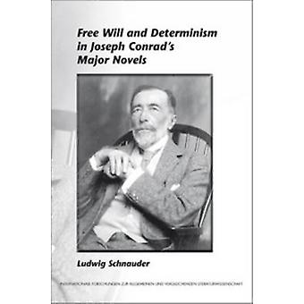 Free Will and Determinism in Joseph Conrads Major Novels by Ludwig Schnauder