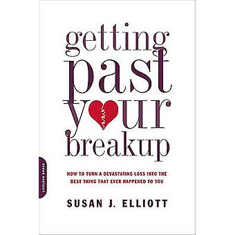 Getting Past Your Breakup - How to Turn a Devastating Loss into the Be