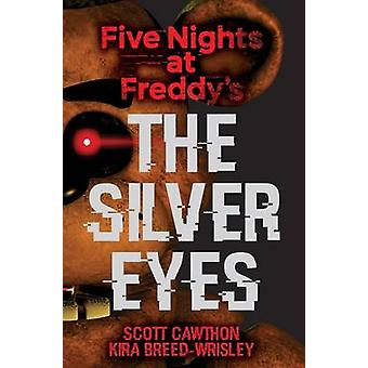 Five Nights at Freddy's - The Silver Eyes by Scott Cawthon - Kira Bre