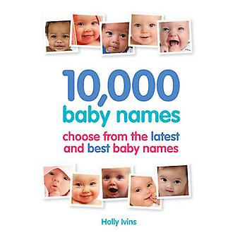 10 -000 Baby Names - How to Choose the Best Name for Your Baby by Holl