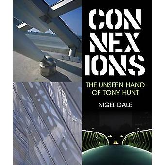 Connexions - The Unseen Hand of Tony Hunt by Nigel Dale - 978184995030