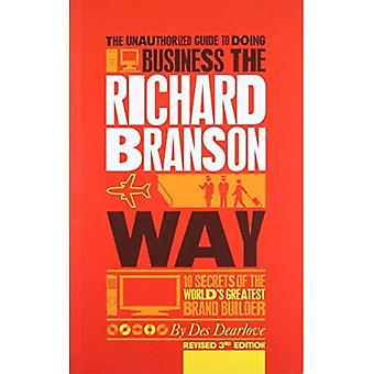 The Unauthorized Guide to Doing Business the Richard Branson Way: 10 Secrets of the World's ...