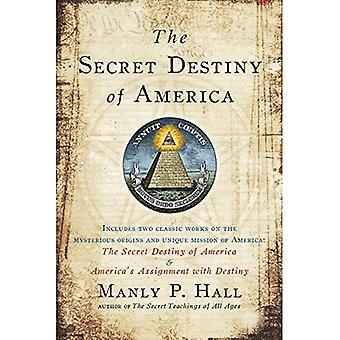 Secret Destiny of America: Includes two classic works on the mysterious origins and unique mission of america:...