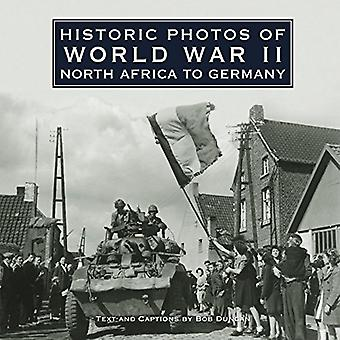 Historic Photos of World War II: North Africa to Germany