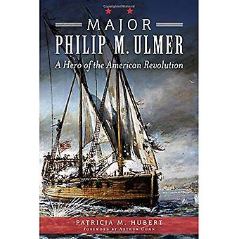 Major Philip M. Ulmer:: A Hero of the American Revolution (War Era and Military)