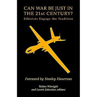 Can War Be Just in the 21st Century?: Ethicists Engage the Tradition
