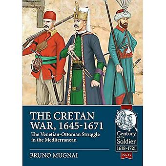 The Cretan War (1645-1671):� The Venetian-Ottoman Struggle in the Mediterranean (Century of the Soldier)
