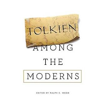 Tolkien among the Moderns by Wood & Ralph C.
