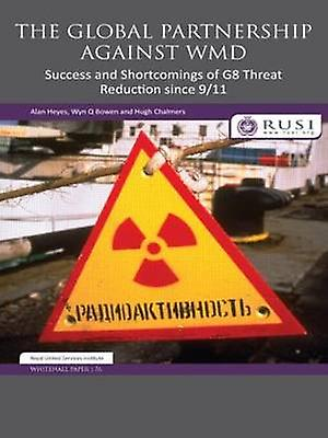 The Global Partnership Against Wmd Success and Shortcomings of G8 Threat rougeuction Since 911 by Heyes & Alan