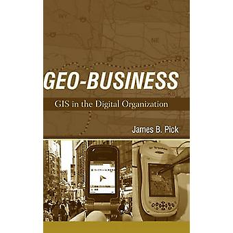 GeoBusiness GIS in the Digital Organization by Pick & James B.