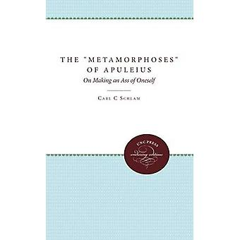 The Metamorphoses of Apuleius On Making an Ass of Oneself by Schlam & Carl C.