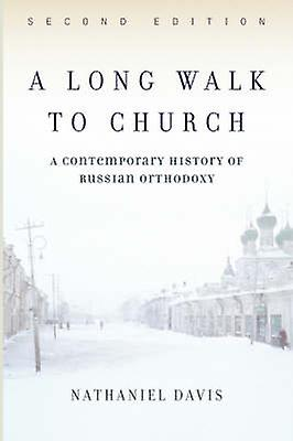 A Long Walk To Church  A Contemporary History Of Russian Orthodoxy by Davis & Nathaniel